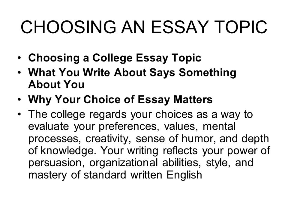 writing a successful personal statement college essay ppt  choosing an essay topic choosing a college essay topic what you write about says something about