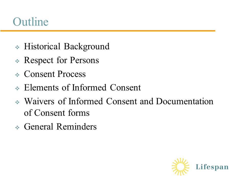 Informed Consent It'S A Process …Not A Form. Outline  Historical