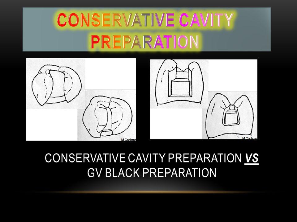 CONSERVATIVE CAVITY PREPARATION VS GV BLACK PREPARATION