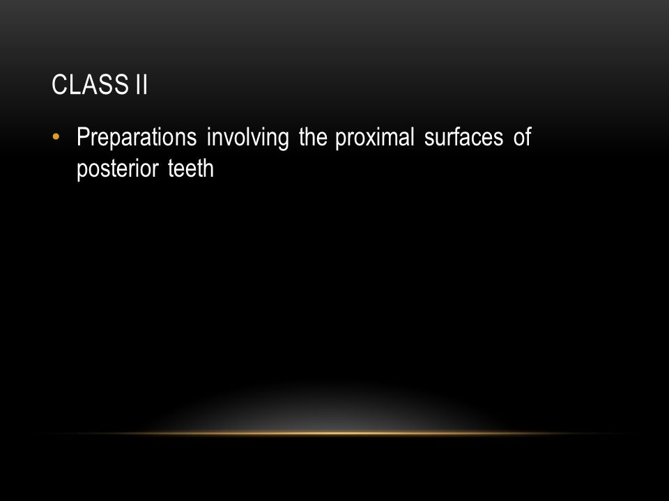 CLASS II Preparations involving the proximal surfaces of posterior teeth
