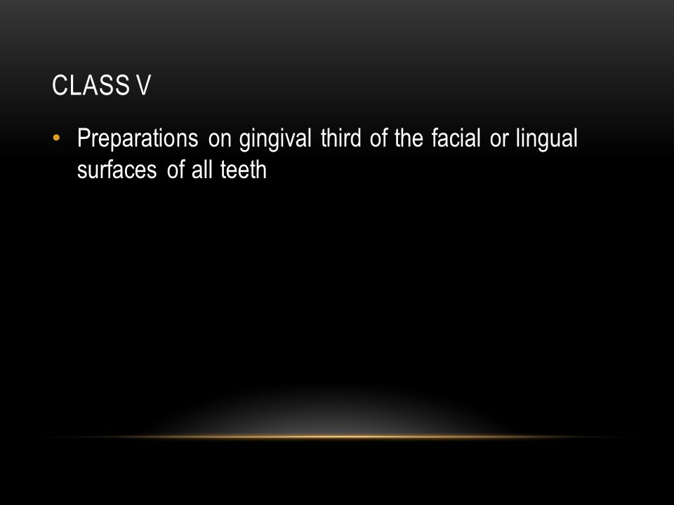 CLASS V Preparations on gingival third of the facial or lingual surfaces of all teeth
