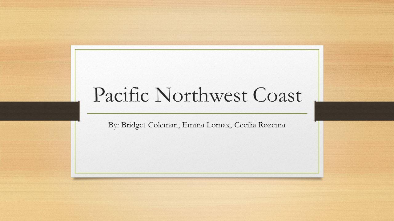 pacific northwest coast by bridget coleman emma lomax cecilia