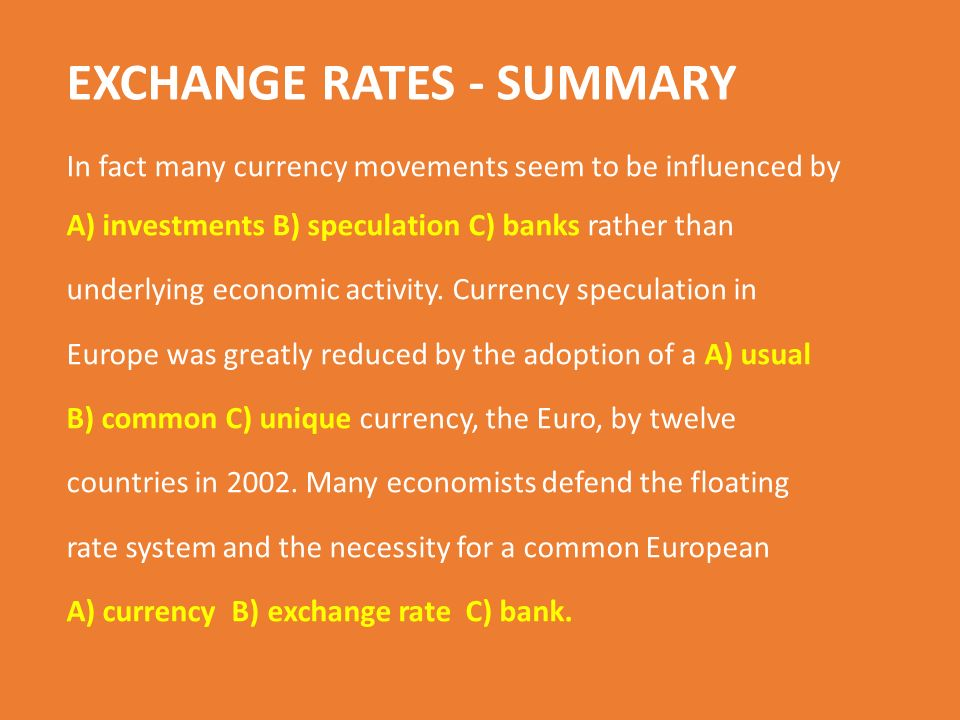 EXCHANGE RATES - SUMMARY In fact many currency movements seem to be influenced by A) investments B) speculation C) banks rather than underlying economic activity.
