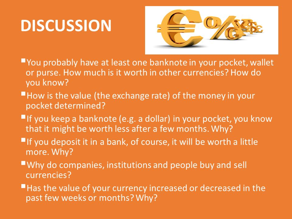 DISCUSSION  You probably have at least one banknote in your pocket, wallet or purse.