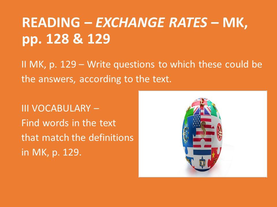 READING – EXCHANGE RATES – MK, pp. 128 & 129 II MK, p.