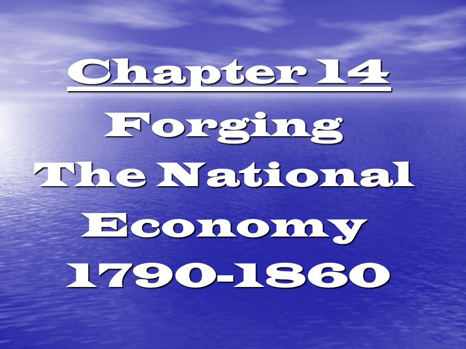 Chapter 14 Forging The National Economy 1790-1860 1790-1860
