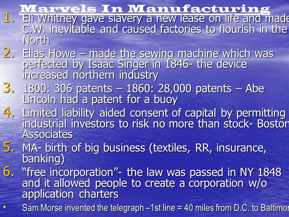 Marvels In Manufacturing 1. Eli Whitney gave slavery a new lease on life and made C.W.
