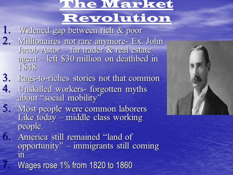 The Market Revolution 1. Widened gap between rich & poor 2.