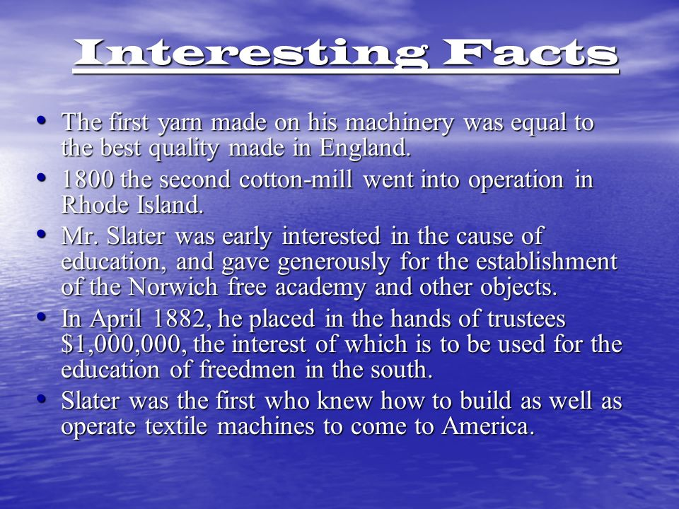 Interesting Facts The first yarn made on his machinery was equal to the best quality made in England.