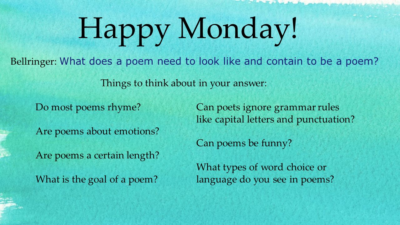 Happy Monday. Bellringer: What does a poem need to look like and contain to be a poem.