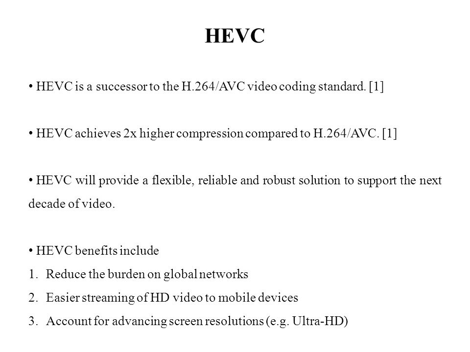 HEVC HEVC is a successor to the H.264/AVC video coding standard.