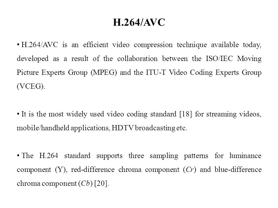 H.264/AVC H.264/AVC is an efficient video compression technique available today, developed as a result of the collaboration between the ISO/IEC Moving Picture Experts Group (MPEG) and the ITU-T Video Coding Experts Group (VCEG).