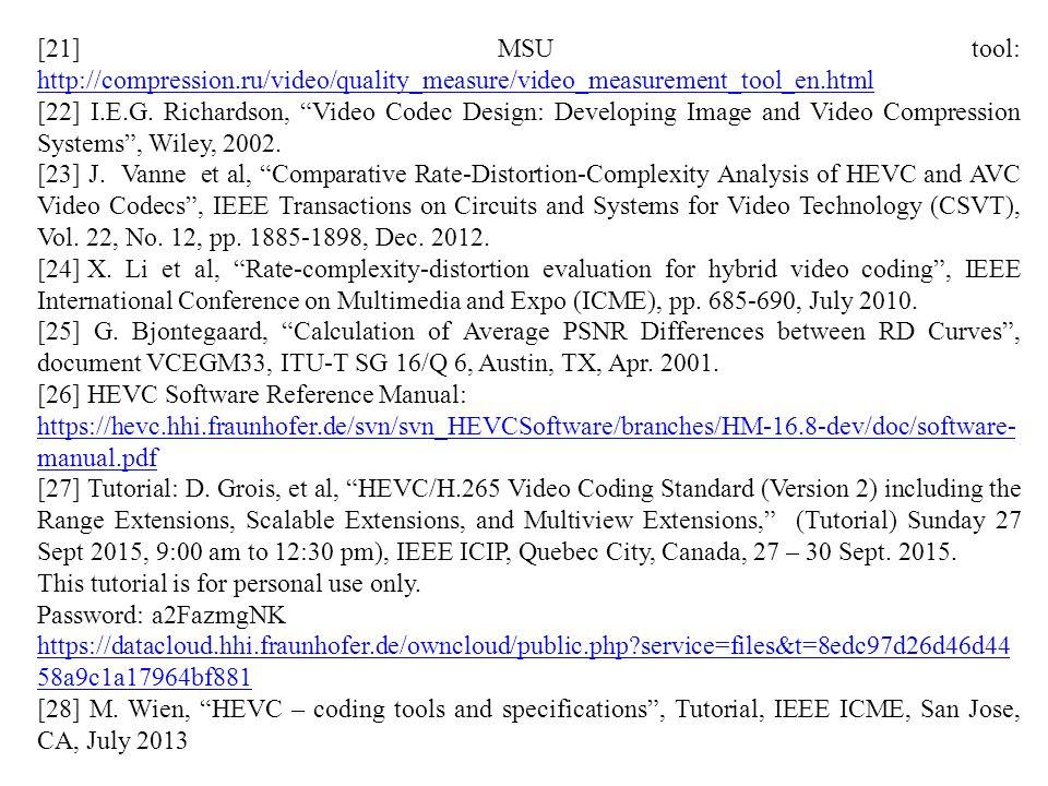 [21] MSU tool: http://compression.ru/video/quality_measure/video_measurement_tool_en.html http://compression.ru/video/quality_measure/video_measurement_tool_en.html [22] I.E.G.