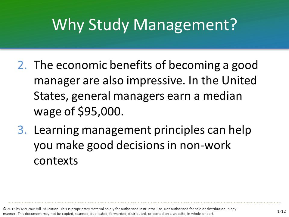 Why Study Management? 2.The economic benefits of becoming a good manager are also impressive. In the United States, general managers earn a median wag