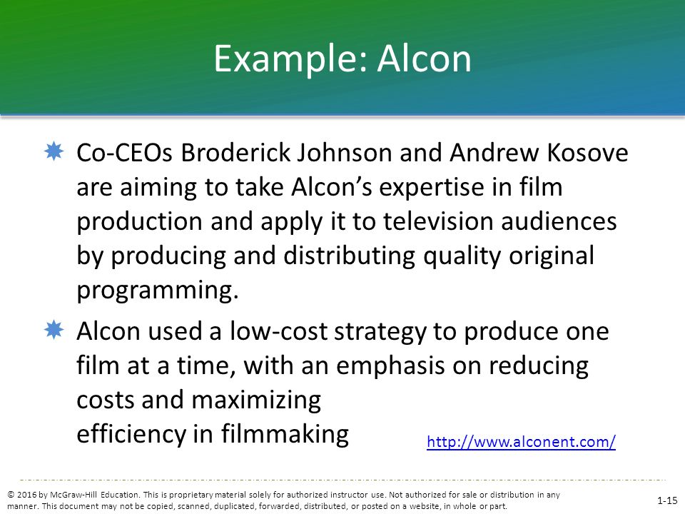 Example: Alcon  Co-CEOs Broderick Johnson and Andrew Kosove are aiming to take Alcon's expertise in film production and apply it to television audien
