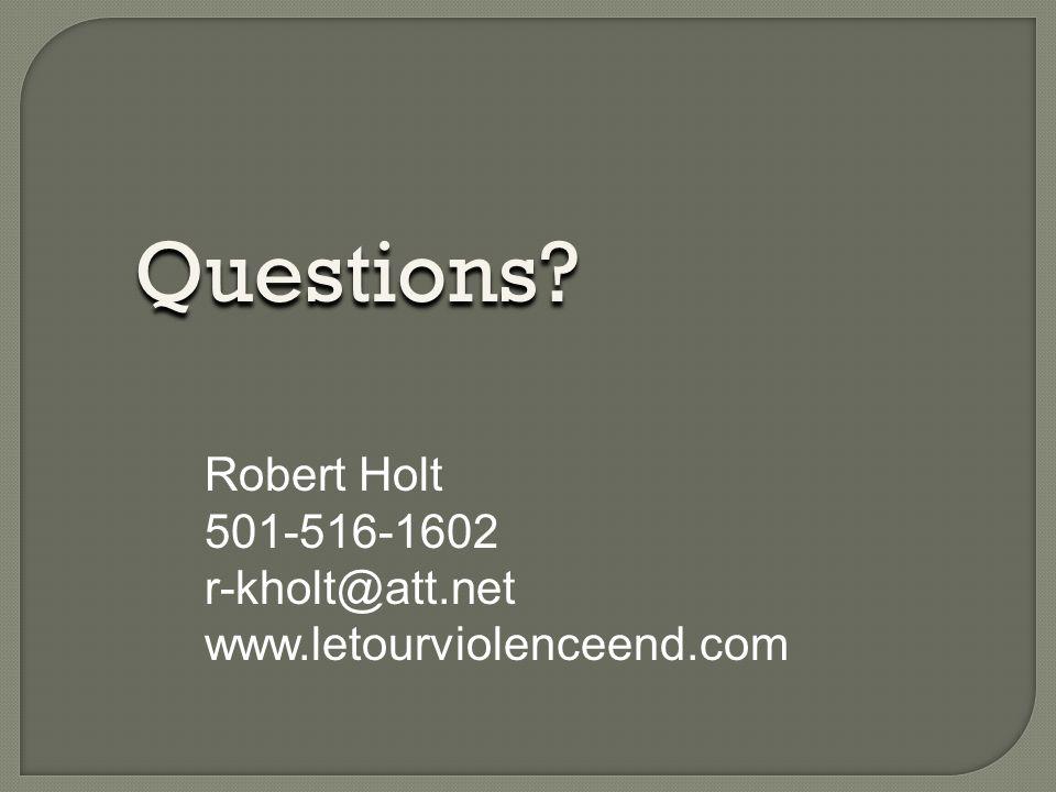 Questions? Robert Holt 501-516-1602 r-kholt@att.net www.letourviolenceend.com