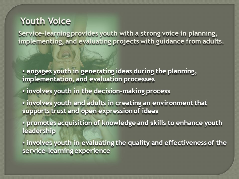 Youth Voice Service-learning provides youth with a strong voice in planning, implementing, and evaluating projects with guidance from adults.