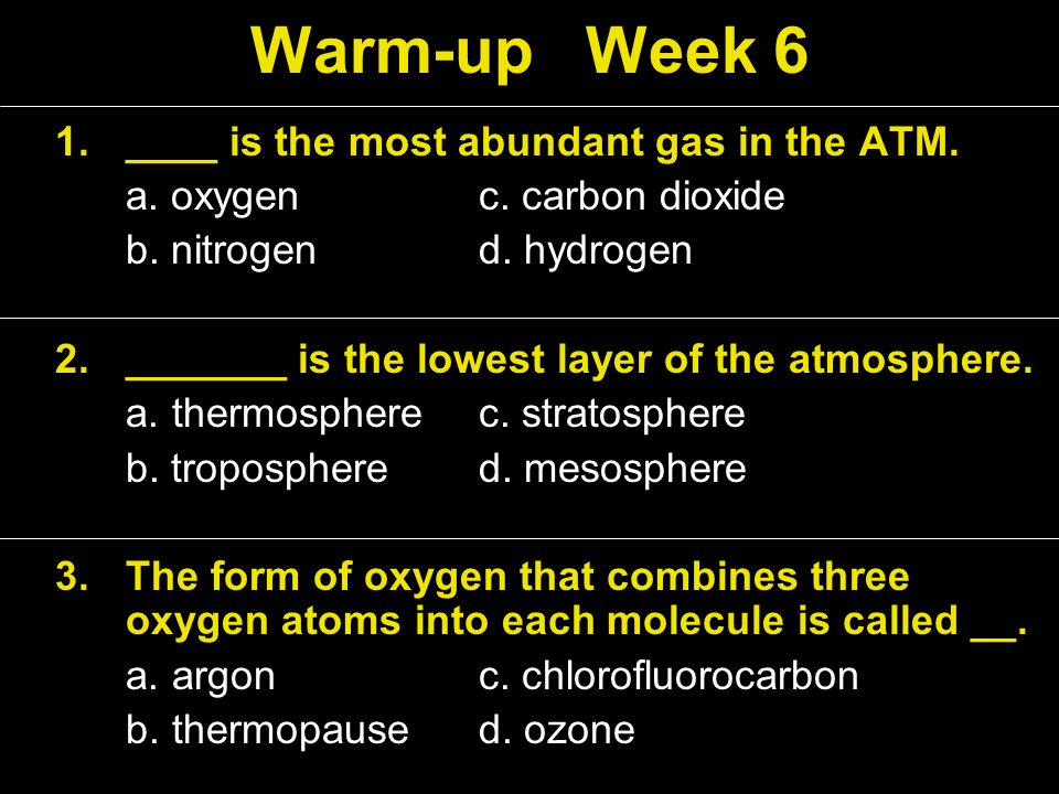 1.____ is the most abundant gas in the ATM. a. oxygen c. carbon ...