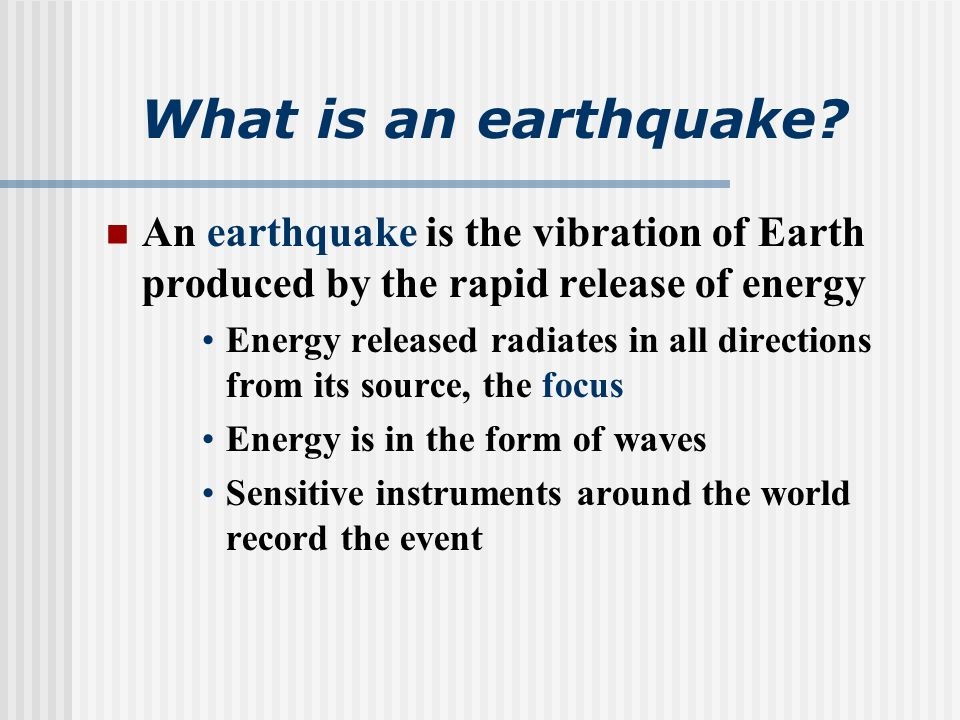 Chapter 11 Earthquakes. What is an earthquake? An earthquake is ...