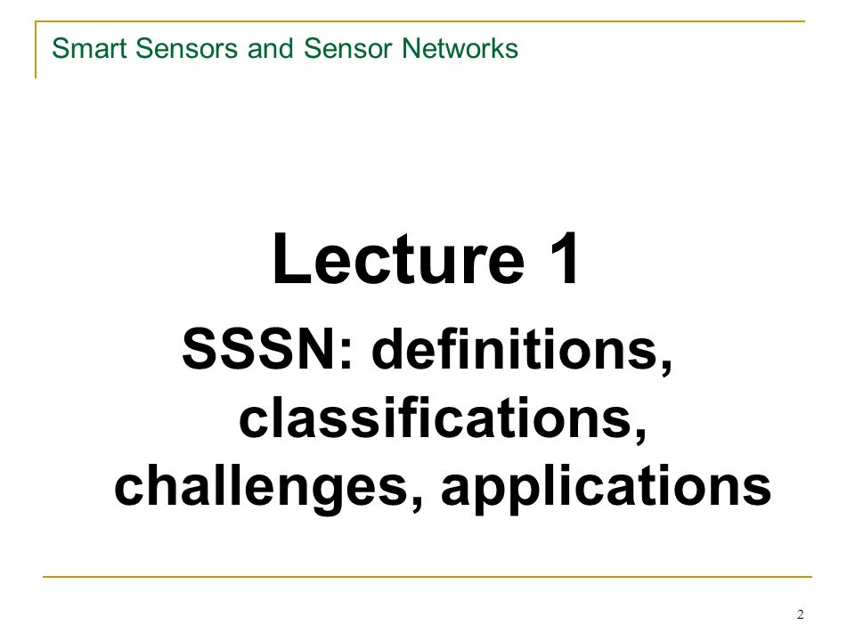 2 Smart Sensors and Sensor Networks Lecture 1 SSSN: definitions, classifications, challenges, applications
