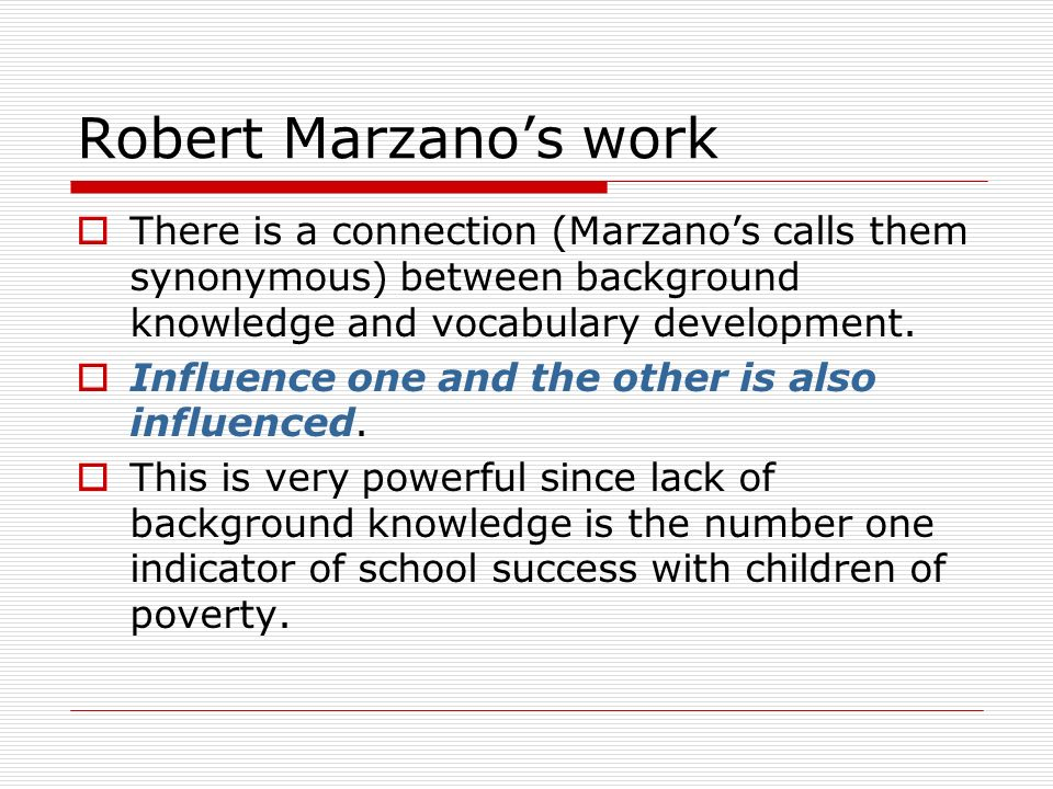 Robert Marzano's work  There is a connection (Marzano's calls them synonymous) between background knowledge and vocabulary development.