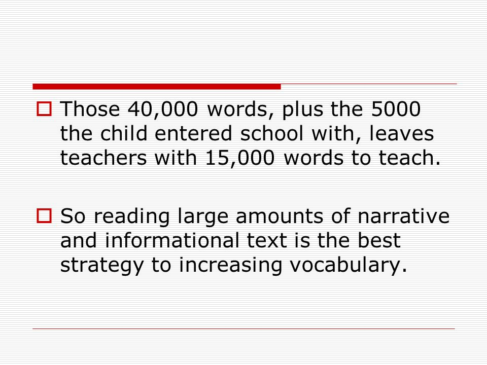  Those 40,000 words, plus the 5000 the child entered school with, leaves teachers with 15,000 words to teach.