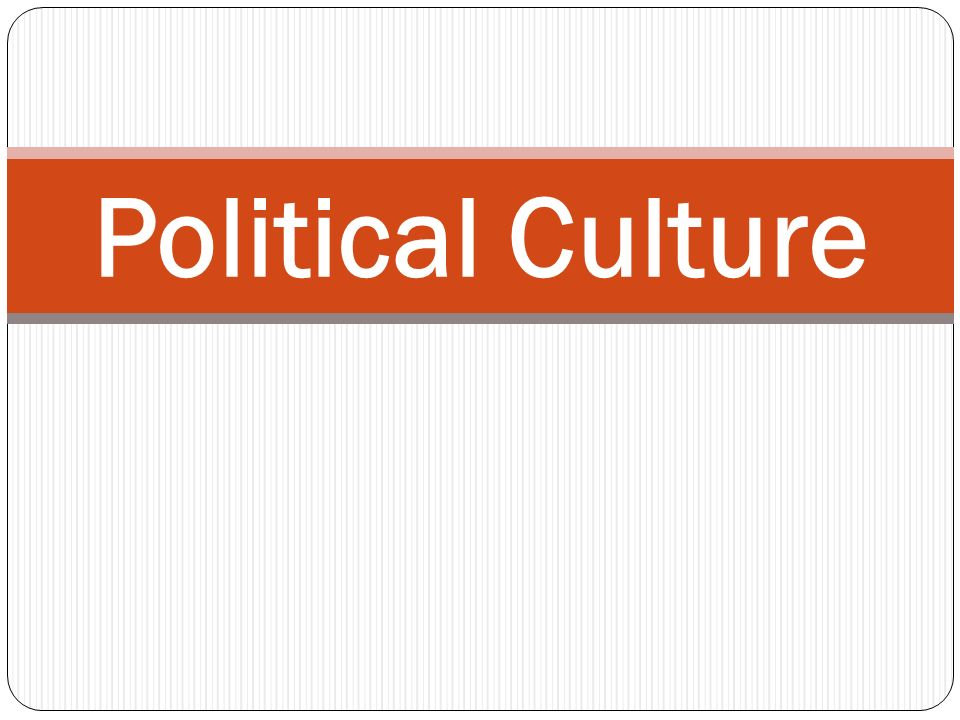 political culture this concept was first used by gabriel almond 1 political culture