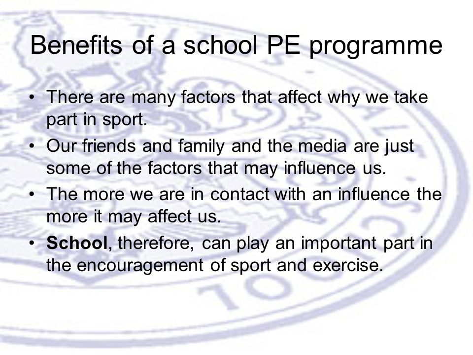 Benefits of a school PE programme There are many factors that affect why we take part in sport.