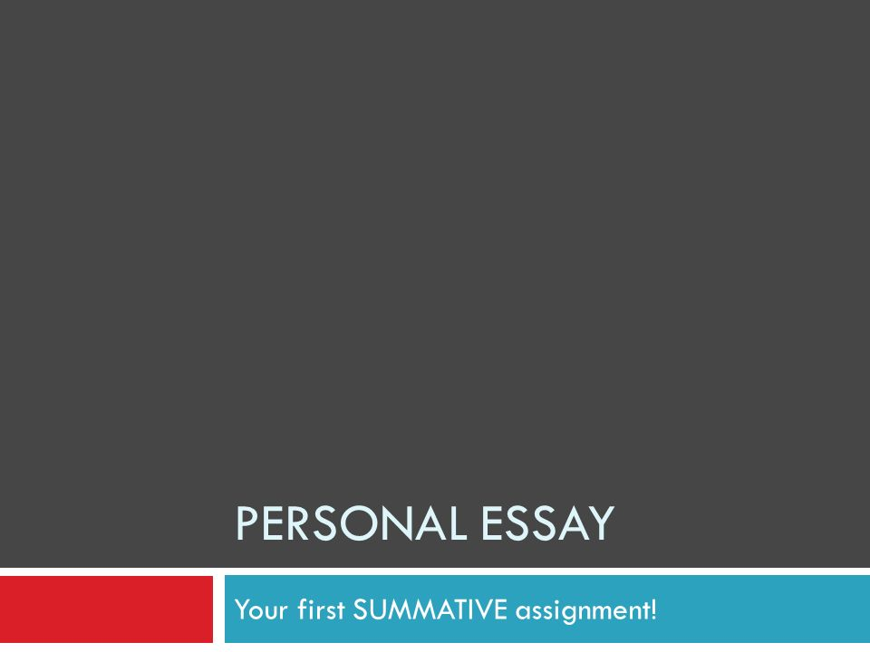 personal essay your first summative assignment what is a 1 personal essay your first summative assignment