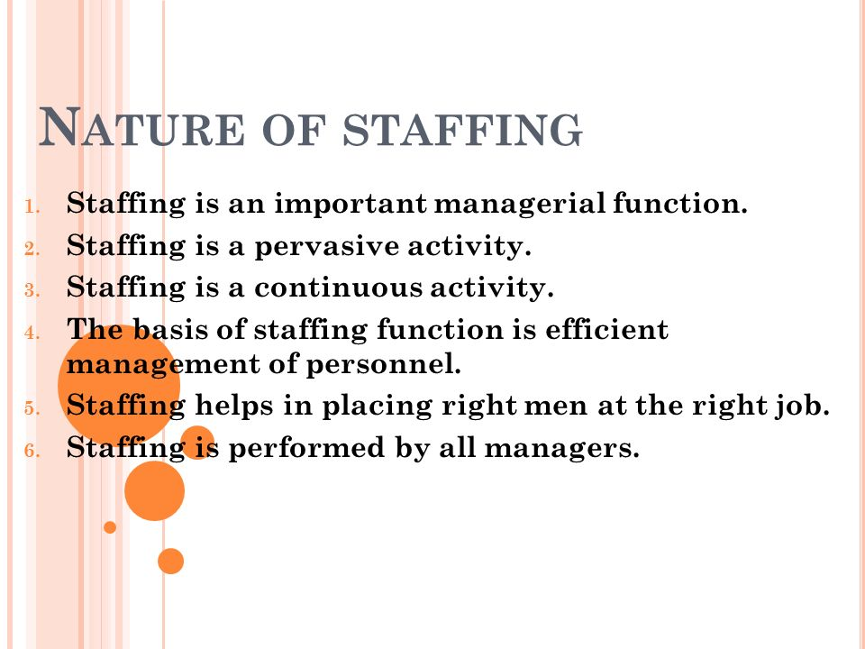 N ATURE OF STAFFING 1. Staffing is an important managerial function.