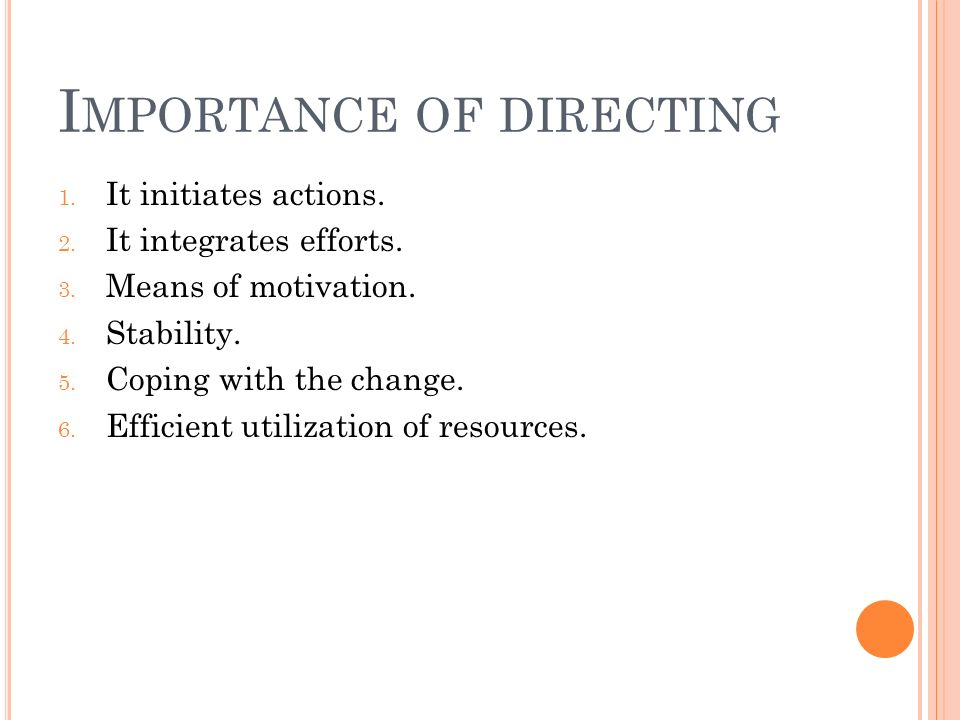 I MPORTANCE OF DIRECTING 1. It initiates actions.
