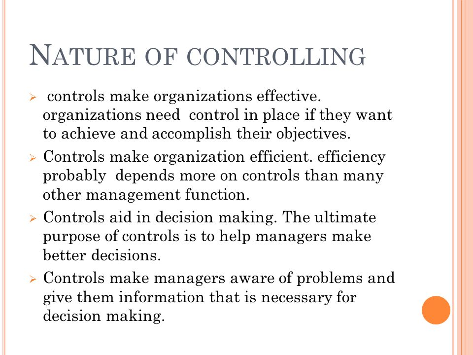 N ATURE OF CONTROLLING  controls make organizations effective.