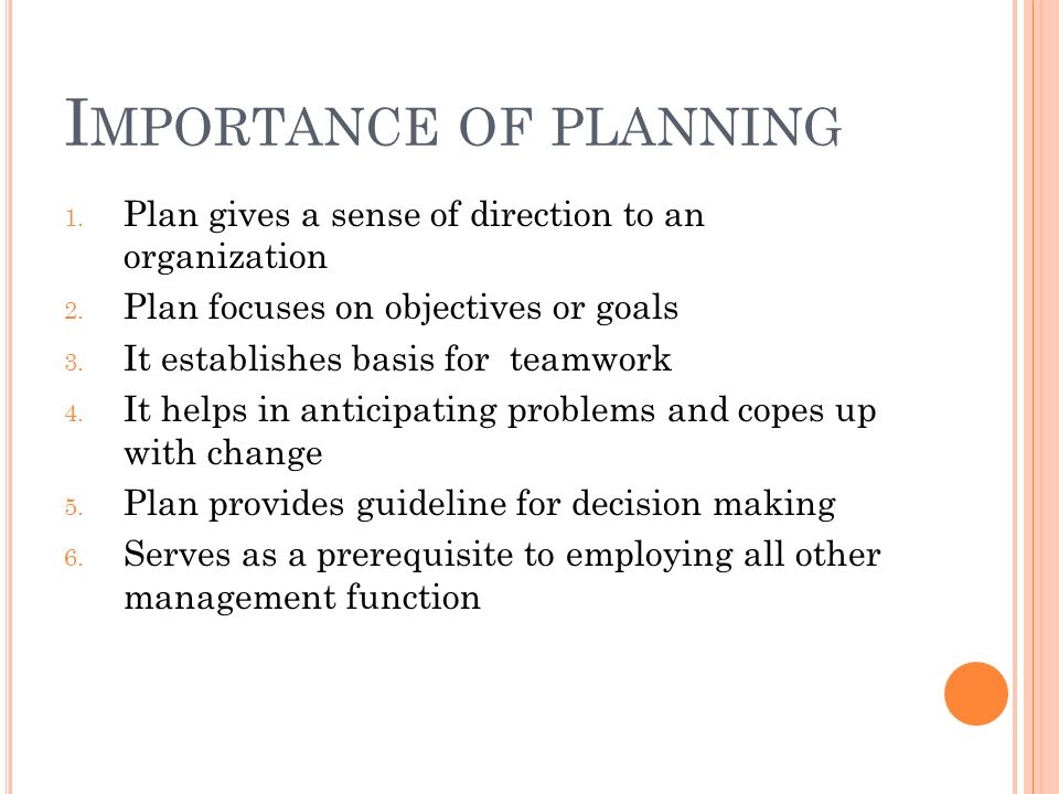 I MPORTANCE OF PLANNING 1. Plan gives a sense of direction to an organization 2.