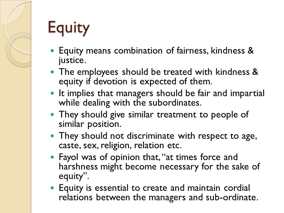 Equity Equity means combination of fairness, kindness & justice.