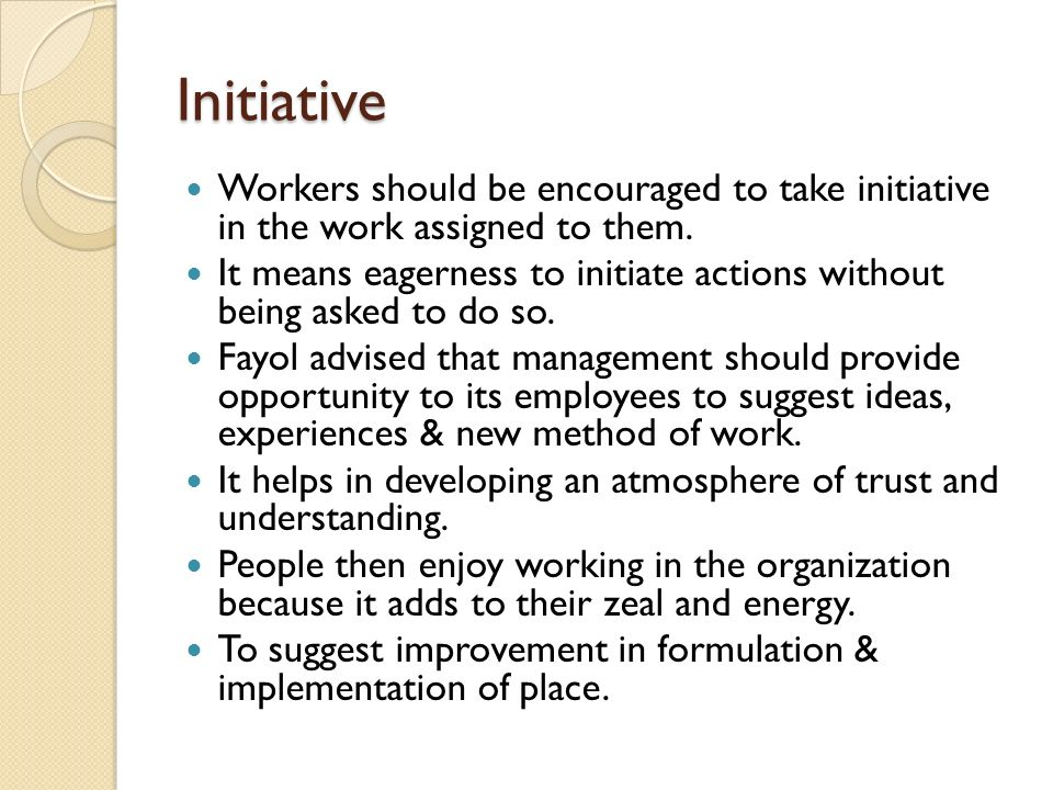 Initiative Workers should be encouraged to take initiative in the work assigned to them.