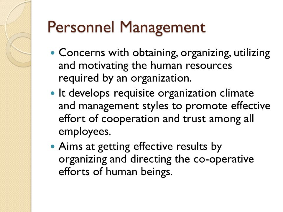 Personnel Management Concerns with obtaining, organizing, utilizing and motivating the human resources required by an organization.