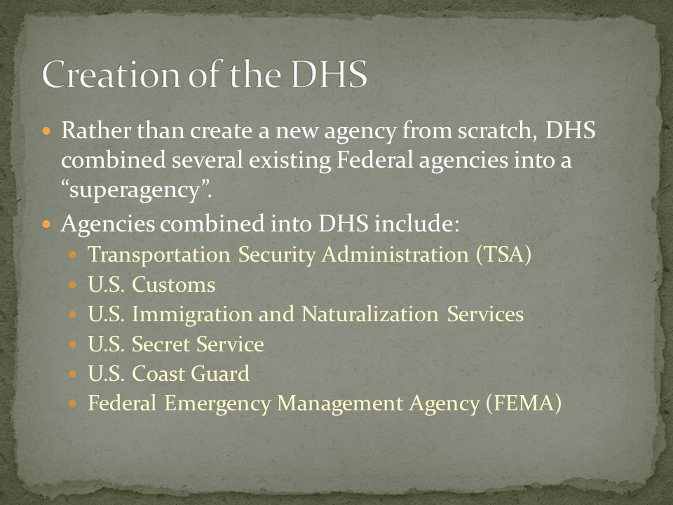 Rather than create a new agency from scratch, DHS combined several existing Federal agencies into a superagency .
