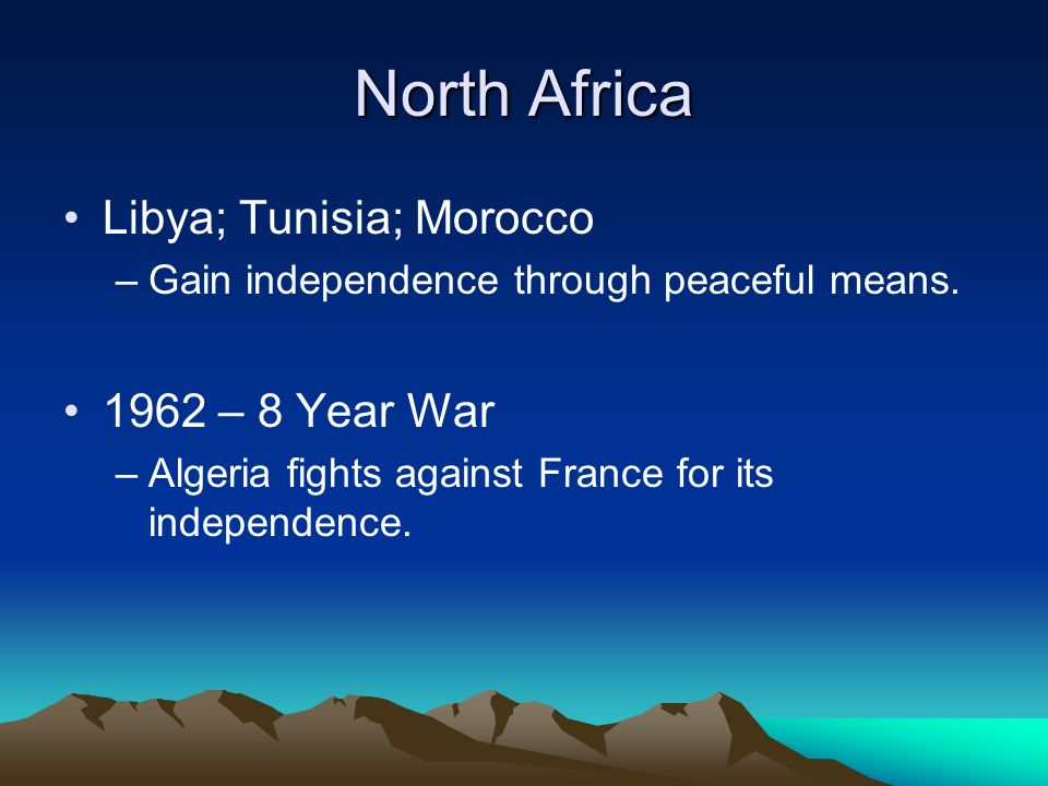North Africa Libya; Tunisia; Morocco –Gain independence through peaceful means.