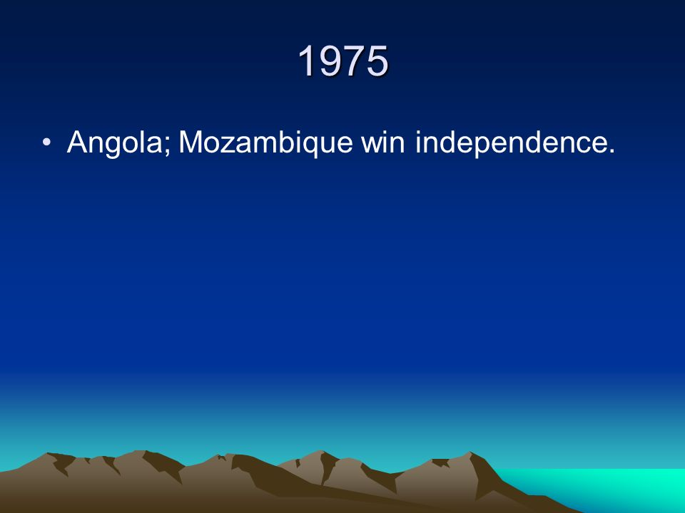 1975 Angola; Mozambique win independence.