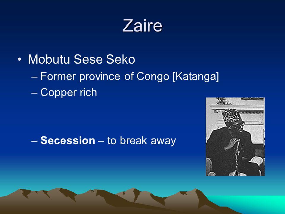 Zaire Mobutu Sese Seko –Former province of Congo [Katanga] –Copper rich –Secession – to break away