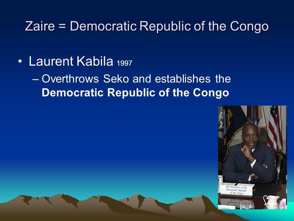 Zaire = Democratic Republic of the Congo Laurent Kabila 1997 –Overthrows Seko and establishes the Democratic Republic of the Congo