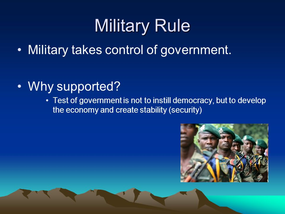 Military Rule Military takes control of government.