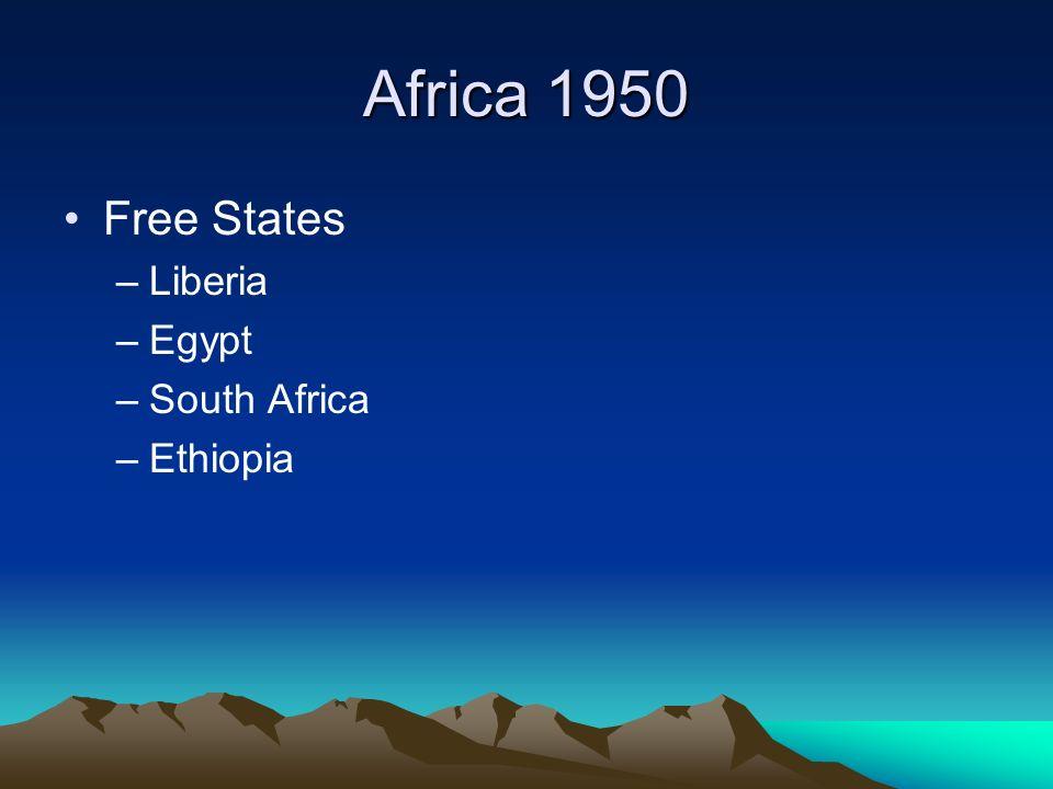 Africa 1950 Free States –Liberia –Egypt –South Africa –Ethiopia