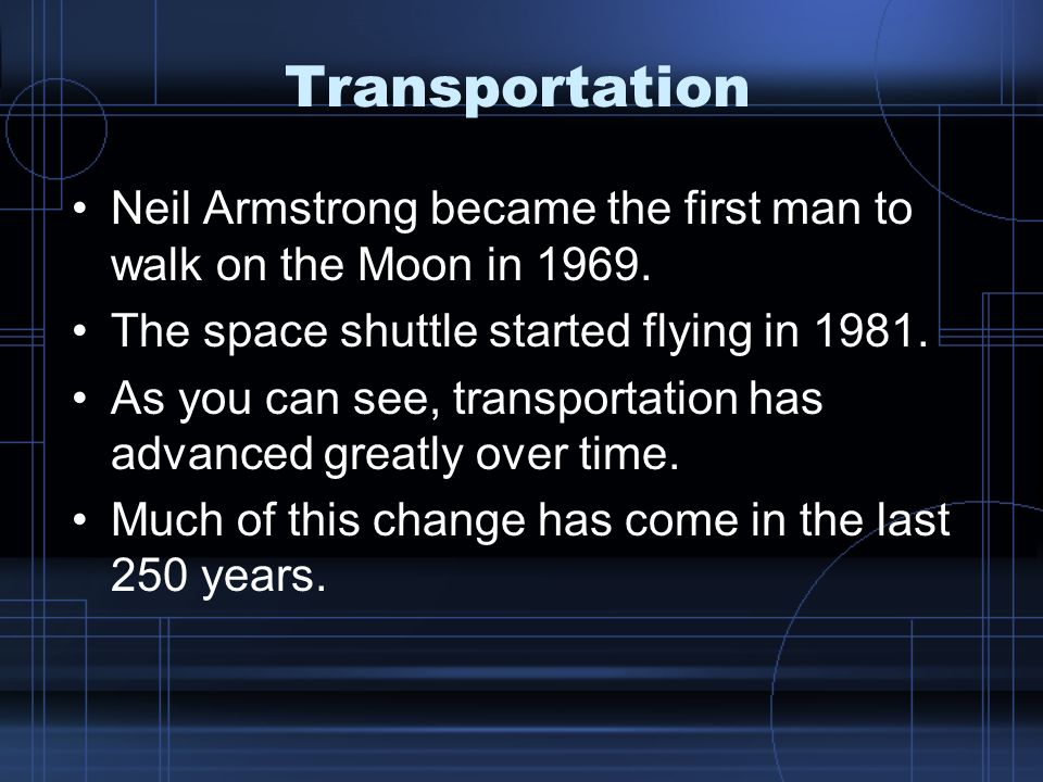 Transportation Neil Armstrong became the first man to walk on the Moon in 1969.