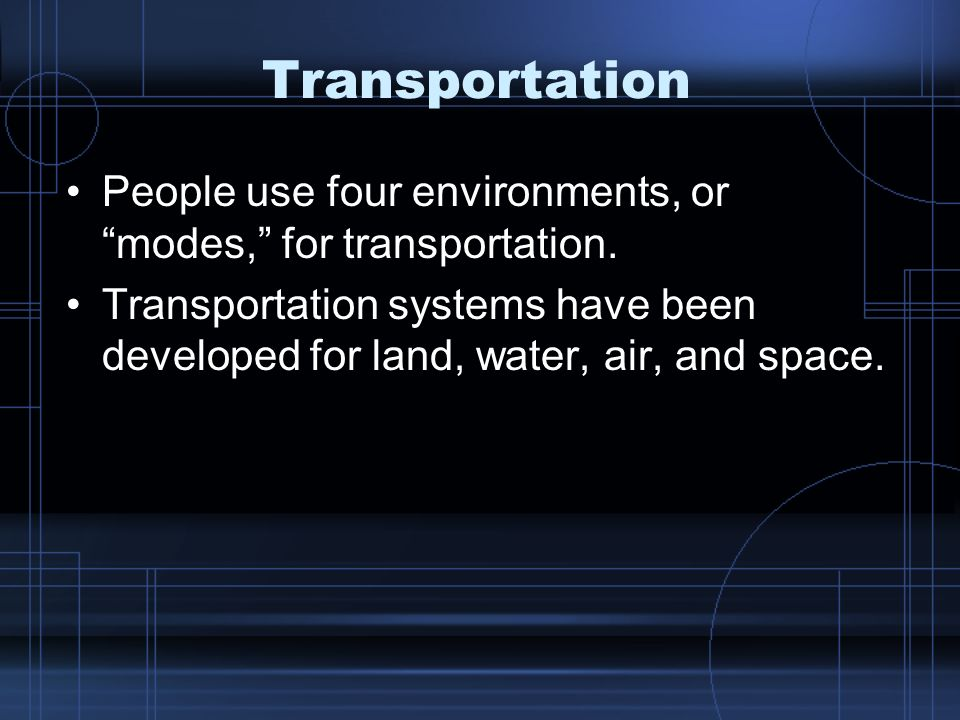 Transportation People use four environments, or modes, for transportation.