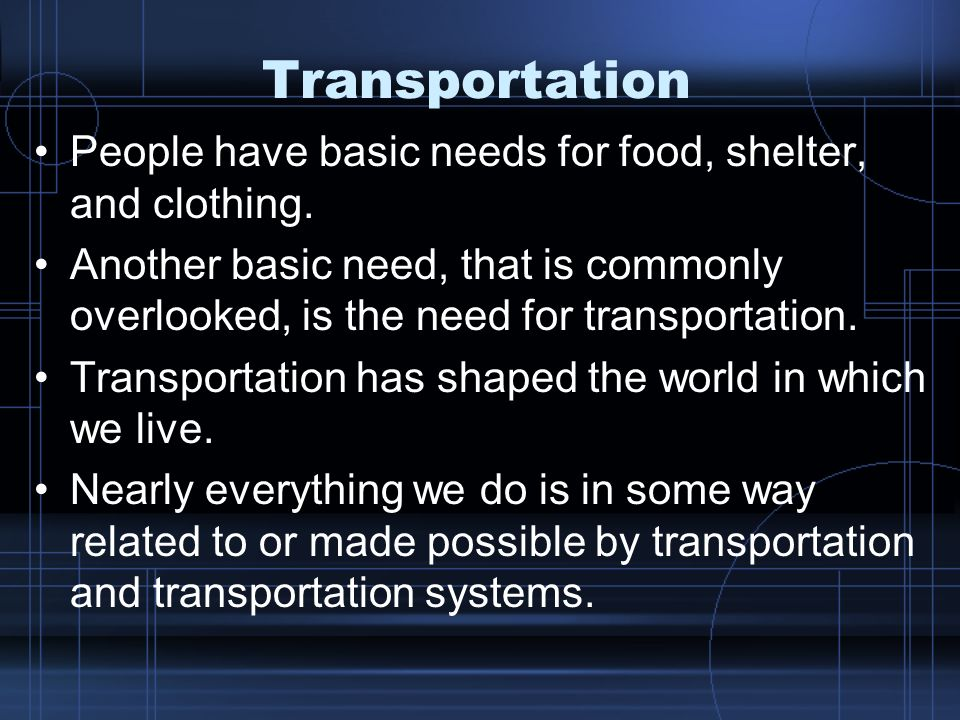 Transportation People have basic needs for food, shelter, and clothing.