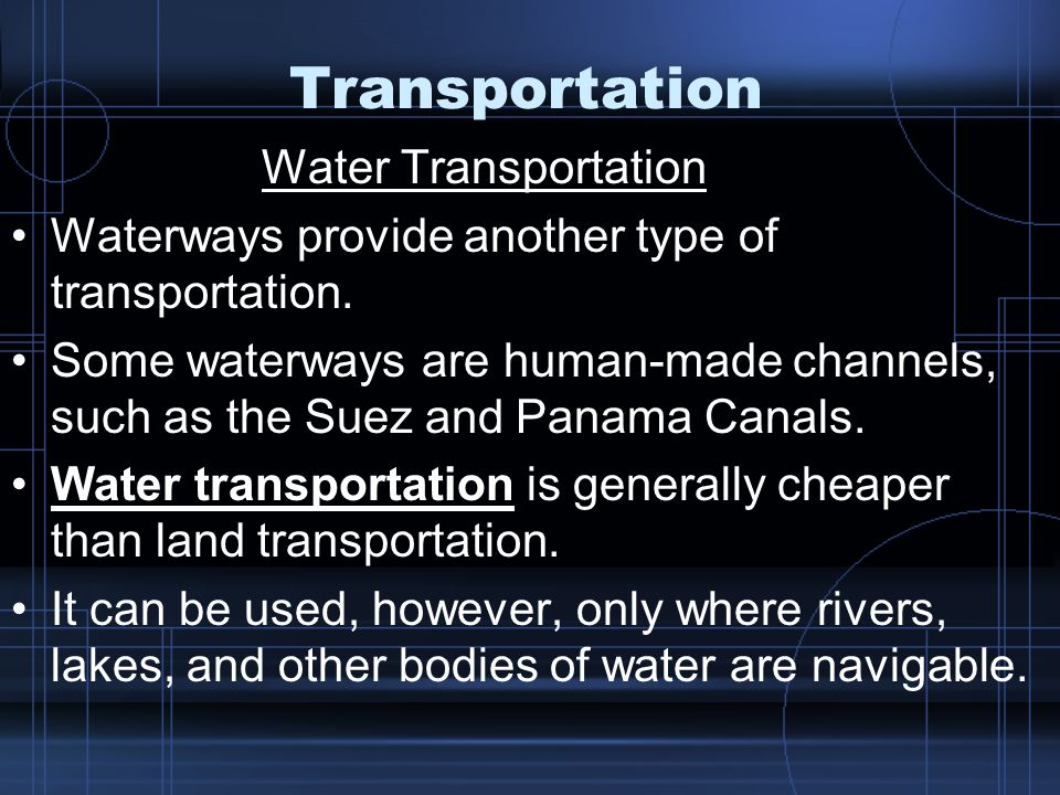 Transportation Water Transportation Waterways provide another type of transportation.