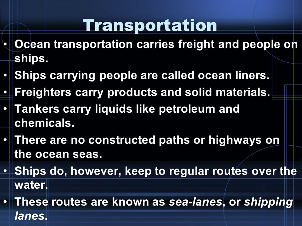 Transportation Ocean transportation carries freight and people on ships.