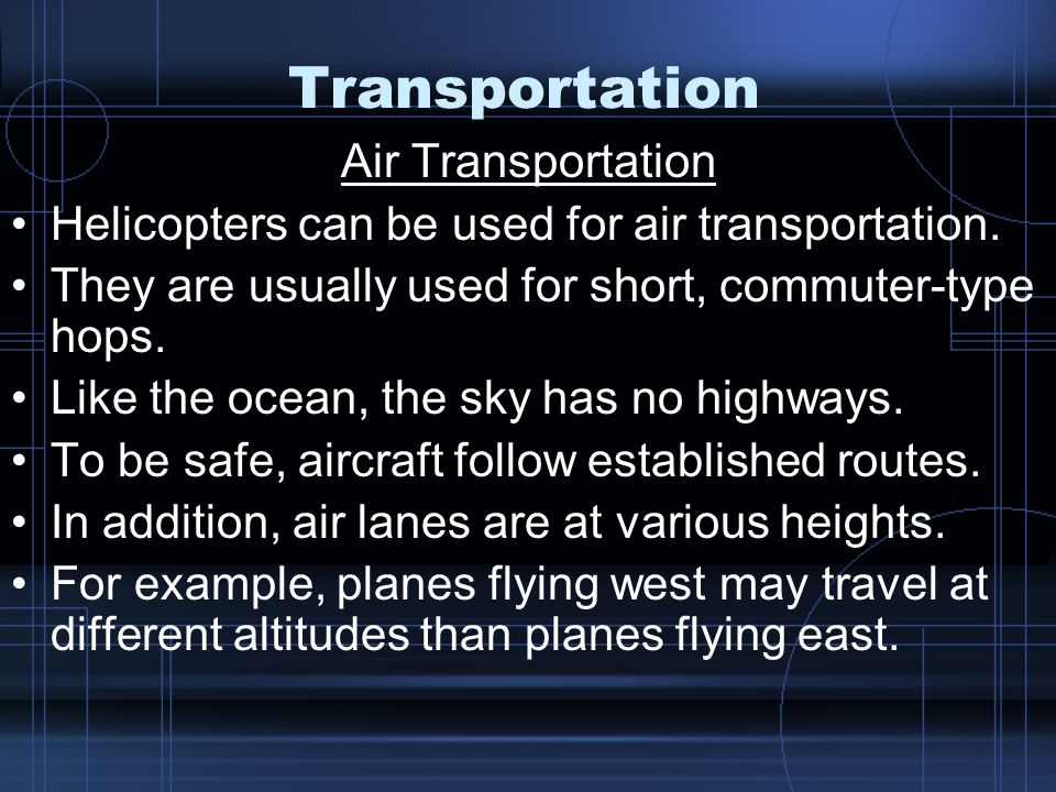 Transportation Air Transportation Helicopters can be used for air transportation.