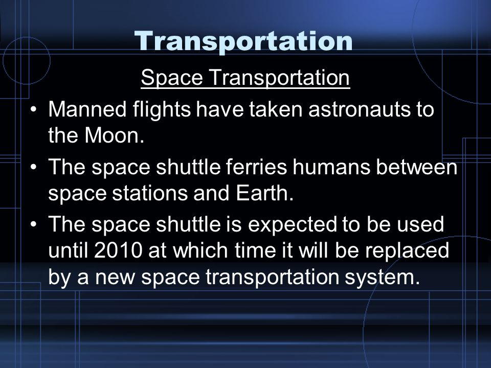 Transportation Space Transportation Manned flights have taken astronauts to the Moon.